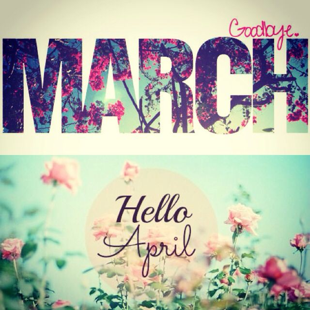 bye-march-hello-april